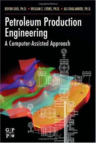 Petroleum Production Engineering A Computer-Assisted Approach  2007 9780750682701 Front Cover