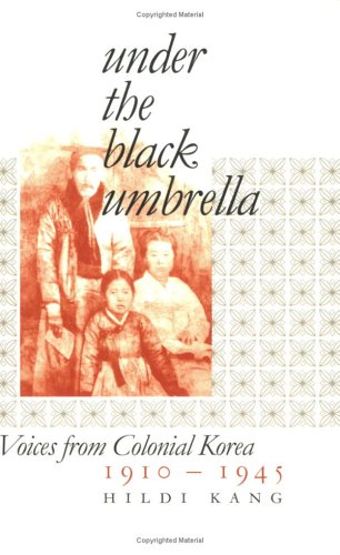 Under the Black Umbrella Voices from Colonial Korea, 1910-1945  2005 edition cover
