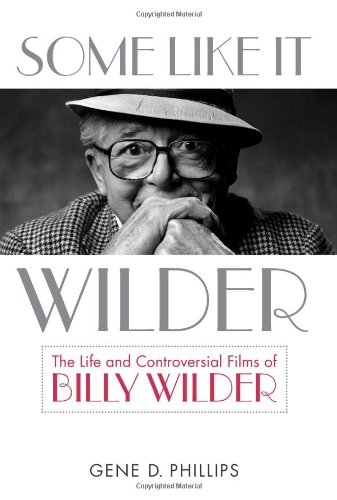 Some Like It Wilder The Life and Controversial Films of Billy Wilder  2010 edition cover