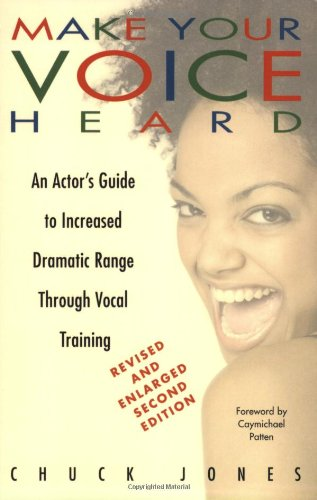 Make Your Voice Heard An Actor's Guide to Increased Dramatic Range Through Vocal Training 2nd 2005 9780823083701 Front Cover