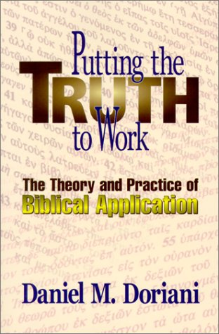 Putting the Truth to Work : The Theory and Practice of Biblical Application 1st 2001 edition cover