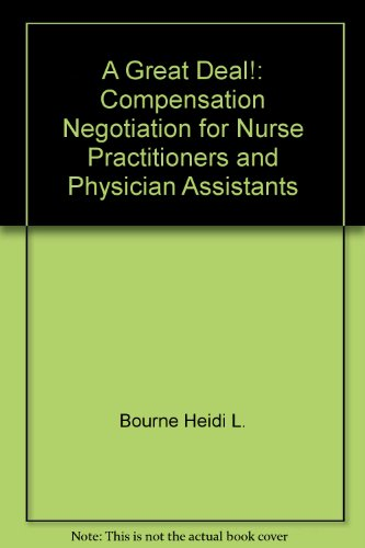 Great Deal! : Compensation Negotiation for Nurse Practitioners and Physician Assistants 2nd (Revised) 9780965497701 Front Cover