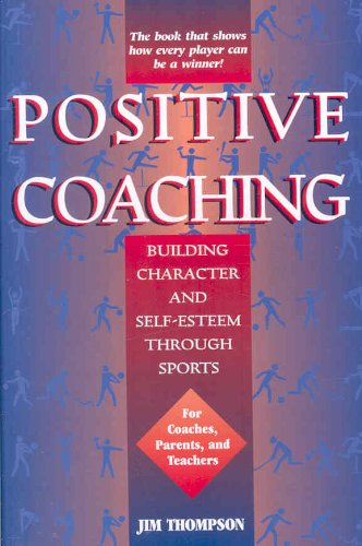 Positve Coaching : Building Character and Self-Esteem Through Sports N/A edition cover