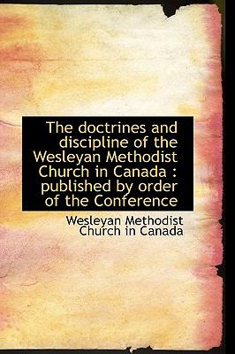 Doctrines and Discipline of the Wesleyan Methodist Church in Canad : Published by order of The N/A 9781113516701 Front Cover
