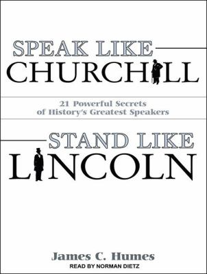 Speak Like Churchill, Stand Like Lincoln: 21 Powerful Secrets of History's Greatest Speakers Library Edition  2011 edition cover