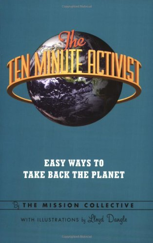 Ten Minute Activist Easy Ways to Take Back the Planet  2007 9781560259701 Front Cover