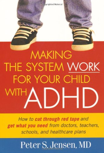 Making the System Work for Your Child with ADHD How to Cut Through Red Tape and Get What You Need from Doctors, Teachers, Schools and Healthcare Plans  2004 9781572308701 Front Cover