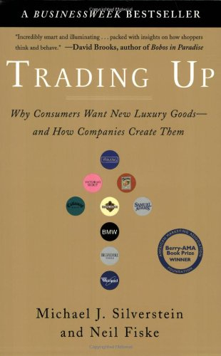 Trading Up Why Consumers Want New Luxury Goods--and How Companies Create Them N/A edition cover