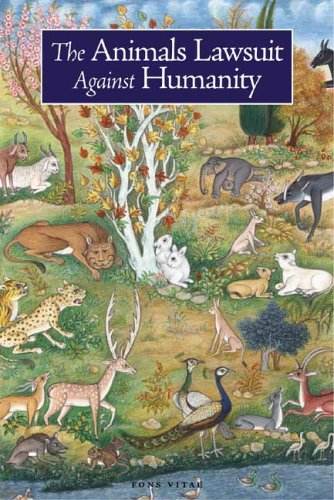 Animals' Lawsuit Against Humanity An Illustrated 10th Century Iraqi Ecological Fable  2005 edition cover