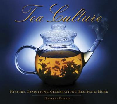 Tea Culture: History, Traditions, Celebrations, Recipes and More   2012 9781936140701 Front Cover