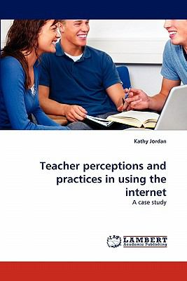 Teacher Perceptions and Practices in Using the Internet  N/A 9783843356701 Front Cover