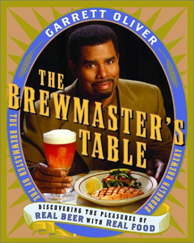 Brewmaster's Table Discovering the Pleasures of Real Beer with Real Food  2003 9780060005702 Front Cover