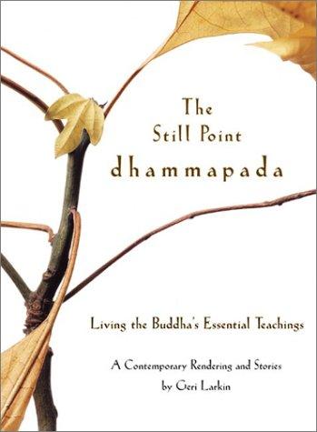 Still Point Dhammapada Living the Buddha's Essential Teachings  2003 9780060513702 Front Cover
