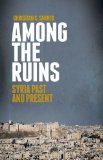Among the Ruins Syria Past and Present N/A edition cover