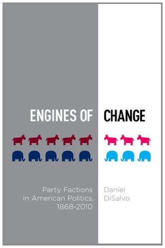 Engines of Change Party Factions in American Politics, 1868-2010  2012 edition cover