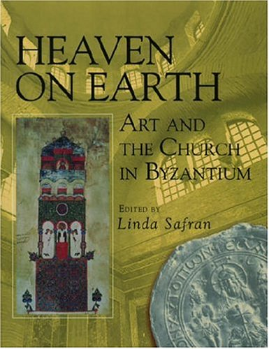 Heaven on Earth Art and the Church in Byzantium N/A edition cover