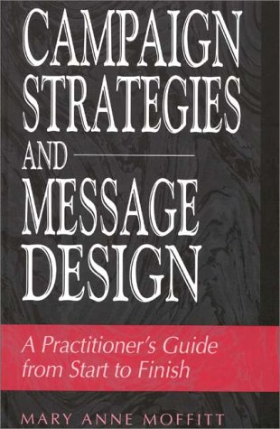 Campaign Strategies and Message Design A Practitioner's Guide from Start to Finish  1999 9780275964702 Front Cover