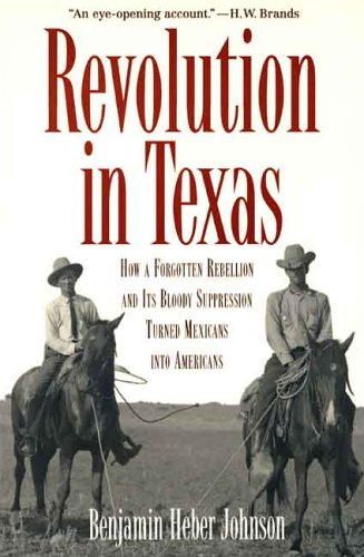 Revolution in Texas How a Forgotten Rebellion and Its Bloody Suppression Turned Mexicans into Americans  2005 edition cover