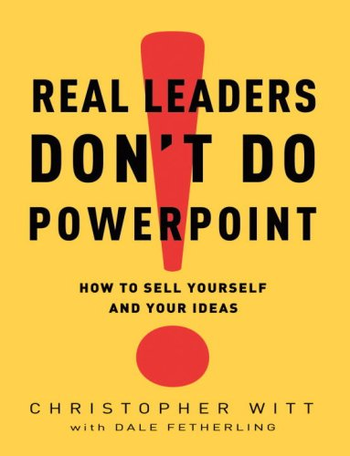 Real Leaders Don't Do PowerPoint How to Sell Yourself and Your Ideas  2009 edition cover