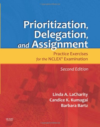 Prioritization, Delegation, and Assignment Practice Exercises for the NCLEX Examination 2nd 2011 edition cover