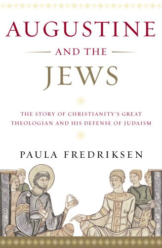 Augustine and the Jews A Christian Defense of Jews and Judaism  2010 edition cover