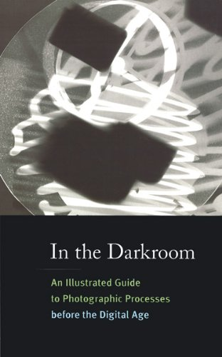 In the Darkroom An Illustrated Guide to Photographic Processes Before the Digital Age  2010 edition cover