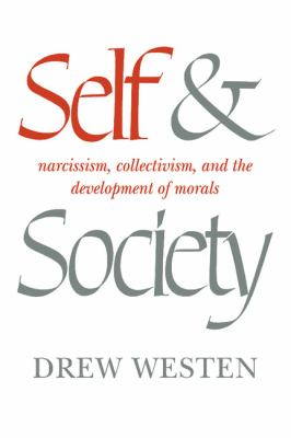 Self and Society Narcissism, Collectivism, and the Development of Morals  1985 9780521317702 Front Cover