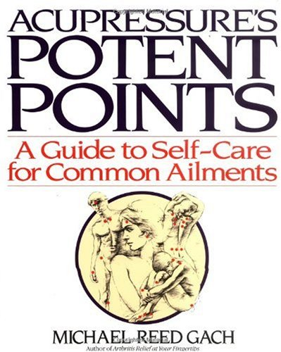 Acupressure's Potent Points A Guide to Self-Care for Common Ailments  1990 9780553349702 Front Cover