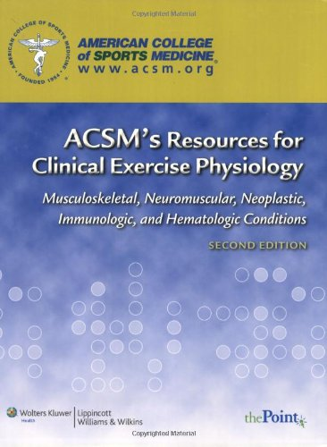 ACSM's Resources for Clinical Exercise Physiology Musculoskeletal, Neuromuscular, Neoplastic, Immunologic and Hematologic Conditions 2nd 2010 (Revised) edition cover
