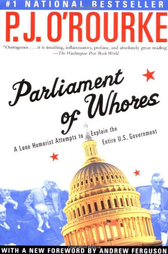Parliament of Whores A Lone Humorist Attempts to Explain the Entire U. S. Government N/A edition cover