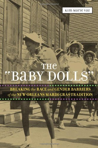 """""""Baby Dolls"""" Breaking the Race and Gender Barriers of the New Orleans Mardi Gras Tradition  2013 edition cover"""