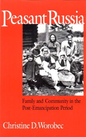 Peasant Russia Family and Community in the Post-Emancipation Period  1995 (Revised) 9780875805702 Front Cover