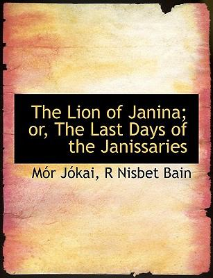 Lion of Janina; or, the Last Days of the Janissaries N/A 9781113803702 Front Cover