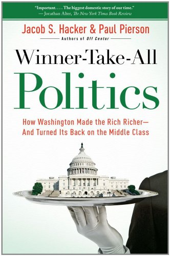 Winner-Take-All Politics How Washington Made the Rich Richer - And Turned Its Back on the Middle Class  2010 edition cover