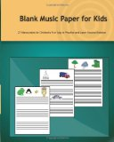 Blank Music Paper for Kids 27 Manuscripts for Children's Fun Way to Practice and Learn Musical Notation N/A 9781483946702 Front Cover