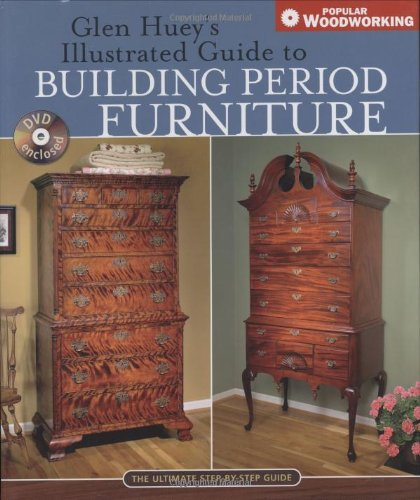 Glen Hueys Illustrated Guide to Building Period Furniture The Ultimate Step-by-Step Guide  2006 9781558707702 Front Cover