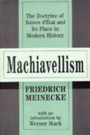 Machiavellism The Doctrine of Raison d'Etat and Its Place in Modern History  1997 9781560009702 Front Cover