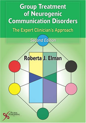 Group Treatment for Neurogenic Communication Disorders The Expert Clinician's Approach 2nd 2006 (Revised) edition cover