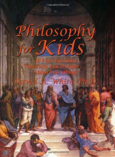 Philosophy for Kids 40 Fun Questions That Help You Wonder... about Everything! N/A edition cover