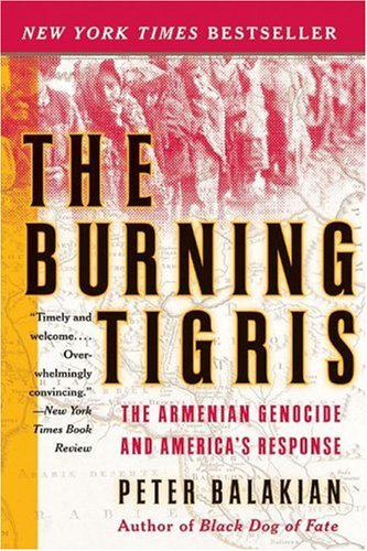 Burning Tigris The Armenian Genocide and America's Response  2003 9780060558703 Front Cover