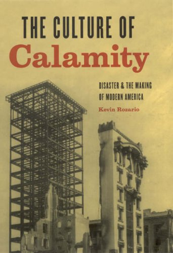 Culture of Calamity Disaster and the Making of Modern America  2007 edition cover
