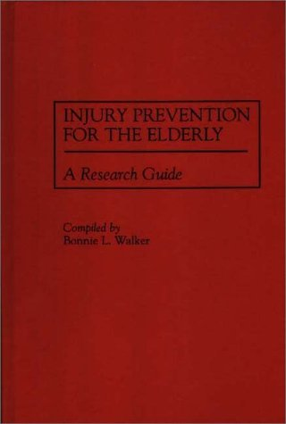 Injury Prevention for the Elderly A Research Guide  1995 9780313296703 Front Cover