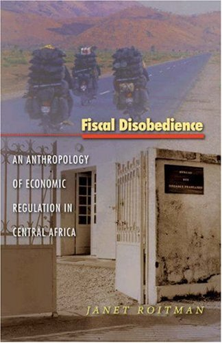 Fiscal Disobedience An Anthropology of Economic Regulation in Central Africa  2005 edition cover