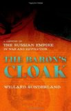 Baron's Cloak A History of the Russian Empire in War and Revolution  2014 edition cover