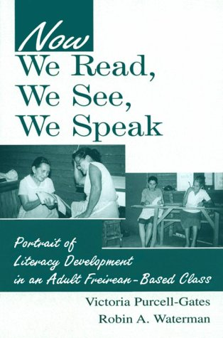 Now We Read, We See, We Speak Portrait of Literacy Development in an Adult Freirean-Based Class  2000 edition cover