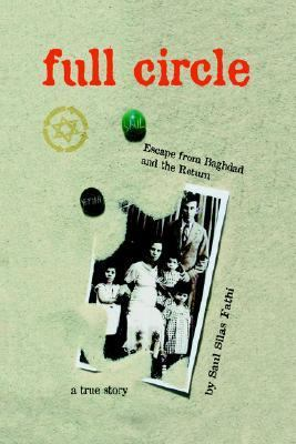 Full Circle Escape from Baghdad and the Return  2005 9780977711703 Front Cover