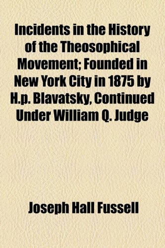 Incidents in the History of the Theosophical Movement; Founded in New York City in 1875 by H P Blavatsky, Continued under William Q Judge  2010 edition cover