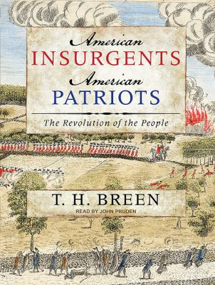 American Insurgents, American Patriots: The Revolution of the People  2010 9781400117703 Front Cover