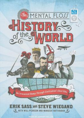 The Mental Floss History of the World: An Irreverent Romp Through Civilization's Best Bits  2008 9781400159703 Front Cover