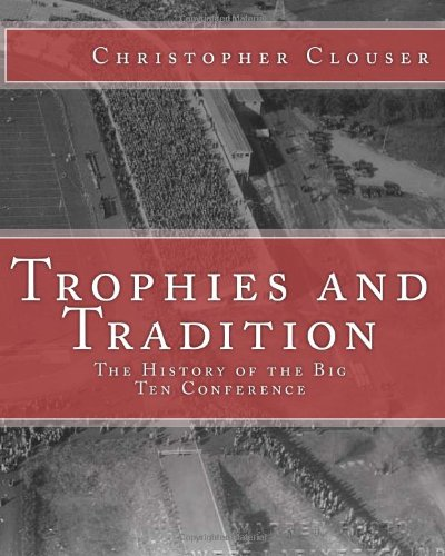 Trophies and Tradition: the History of the Big Ten Conference  N/A edition cover